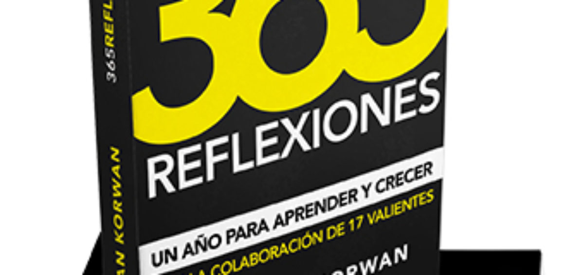 365 REFLEXIONES: Un año para aprender y crecer, con la colaboración de 17 valientes, el nuevo libro de Christian Korwan para motivar al lector cada día 2